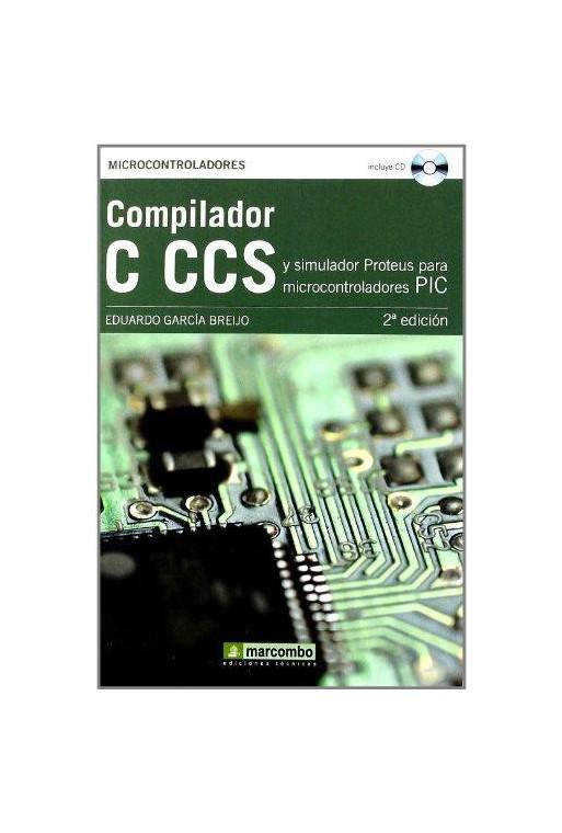 COMPILADOR C CCS Y SIMULADOR PROTEUS PARA MICROCONTROLADORES PIC