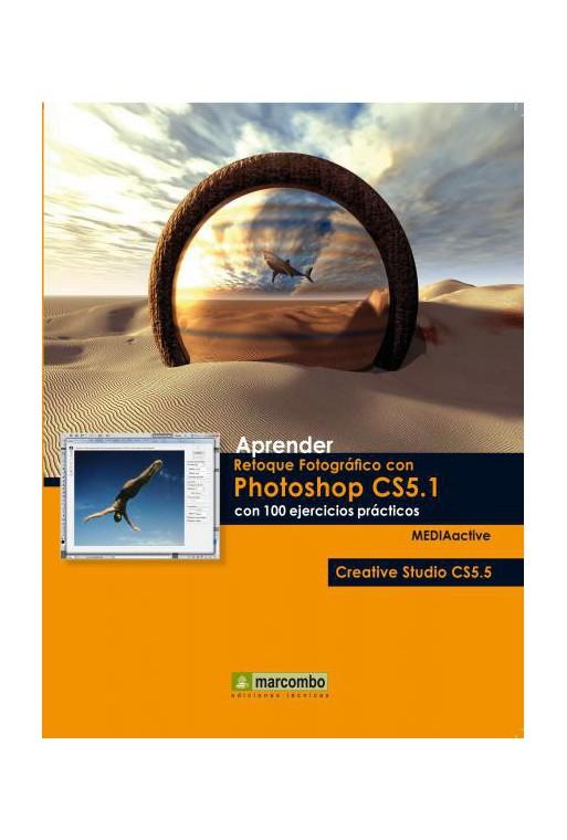 APRENDER RETOQUE FOTOGRÁFICO CON PHOTOSHOP CS5.1 CON 100 EJERCICIOS PRACTICOS